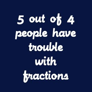 5 out of 4 people have trouble with fractions white transfer on a navy t-shirt