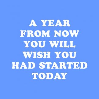 A year from now you will wish you had started today - white heat transfer on a blue background