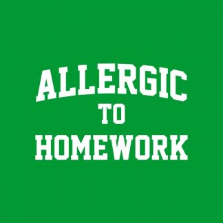 Allergic to homework. White heat transfer on a green background