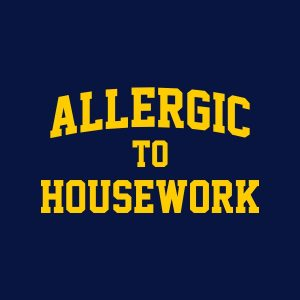 Allergic to housework. Yellow heat transfer on a navy background