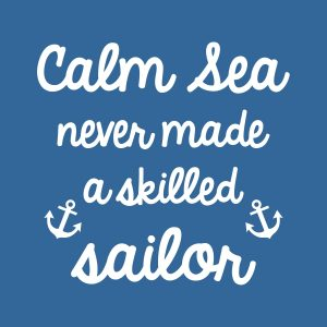 Calm sea never made a skilled sailor - white heat transfer on a blue background