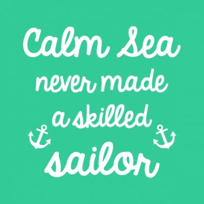 Calm sea never made a skilled sailor - white heat transfer on a green background