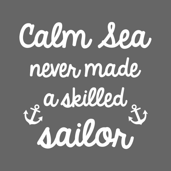 Calm sea never made a skilled sailor - white heat transfer on a grey background