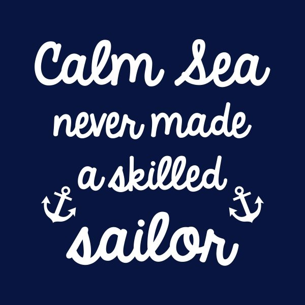 Calm sea never made a skilled sailor - white heat transfer on a navy background