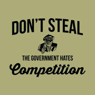 Don't steal. The government hates competition. Black heat transfer on a green background