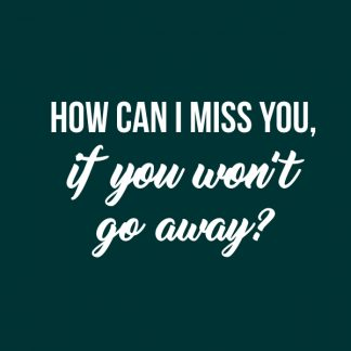 How can I miss you, if you won't go away - white heat transfer on a green t-shirt