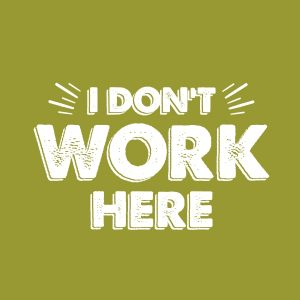 I don't work here - white heat transfer on a green t-shirt