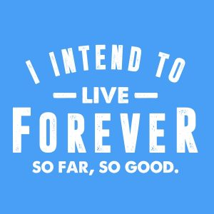 I intend to live forever white heat transfer on a sky blue t-shirt