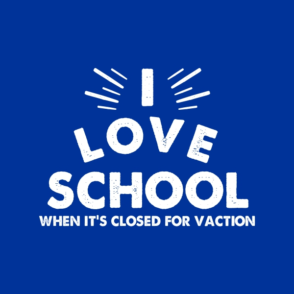 I love school, when it's closed for vacation - white heat transfer on a blue background