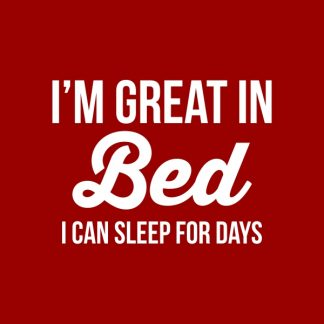 I'm great in bed. I can sleep for days. - white heat transfer on a red background