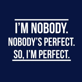 I'm nobody. Nobody's perfect. So, I'm perfect. - white heat transfer on a white t-shirt