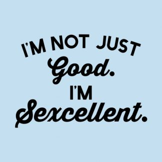I'm not just good. I'm sexcellent. - Black heat transfer on a blue background