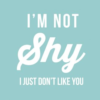 I'm not shy. I just don't like you. - white heat transfer on a teal t-shirt