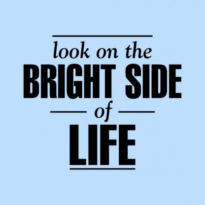 Look on the bright side of life - black heat transfer on a blue background