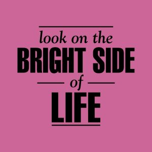 Look on the bright side of life - black heat transfer on a pink background