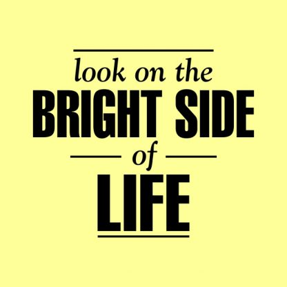 Look on the bright side of life - black heat transfer on a yellow background