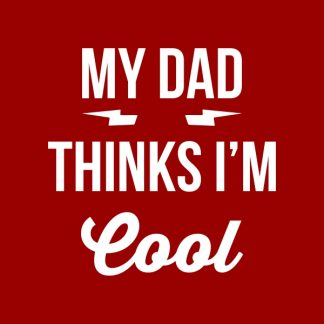 My dad thinks I'm cool - white heat transfer on a red background