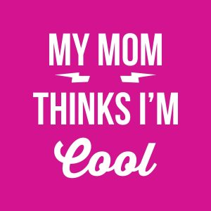 My mom thinks I'm cool - white heat transfer on a pink background