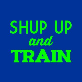 Shut up and train. - green heat transfer on a blue t-shirt