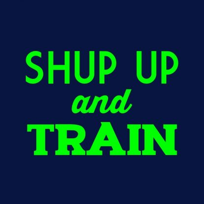 Shut up and train. - green heat transfer on a navy t-shirt