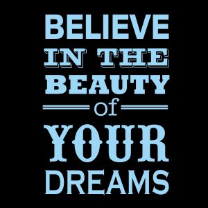believe in the beauty of your dreams sky blue heat transfer on a black t-shirt