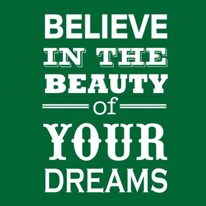believe in the beauty of your dreams sky blue heat transfer on a green t-shirt