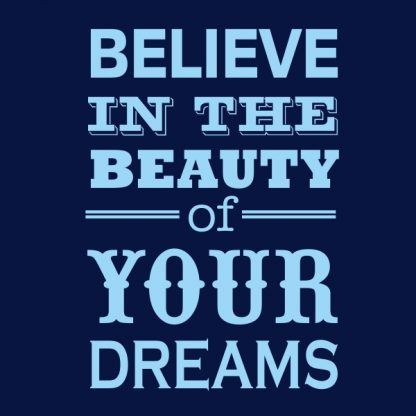 believe in the beauty of your dreams sky blue heat transfer on a navy t-shirt