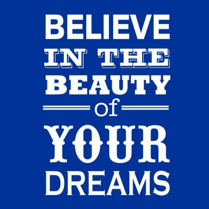 believe in the beauty of your dreams white heat transfer on a blue t-shirt