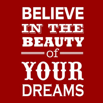 believe in the beauty of your dreams white heat transfer on a red t-shirt