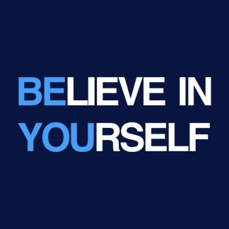 believe in yourself - white+blue heat transfer on a navy background