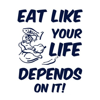 eat like your life depends on it! navy blue heat transfer on a white t-shirt