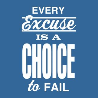 every excuse is a choice to fail - white heat transfer on a blue background