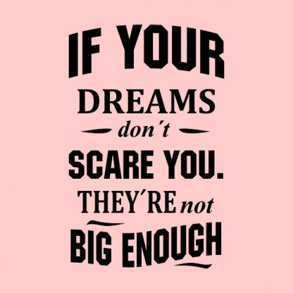 if your dreams don´t scare you - black heat transfer on a pink background