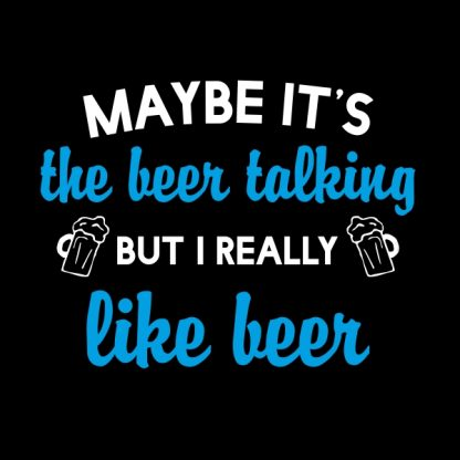 maybe it's the beer talking. white and sky blue heat transfer on a black t-shirt