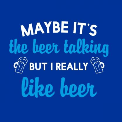 maybe it's the beer talking. white and sky blue heat transfer on a blue t-shirt
