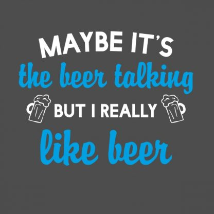 maybe it's the beer talking. white and sky blue heat transfer on a grey t-shirt