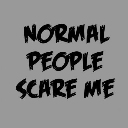 normal people scare me black heat transfer on a grey t-shirt