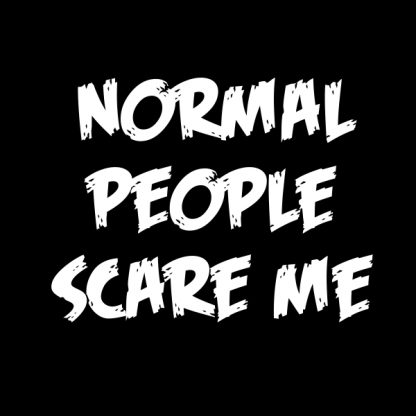 normal people scare me white heat transfer on a black t-shirt