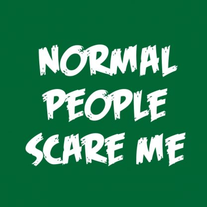 normal people scare me white heat transfer on a green t-shirt