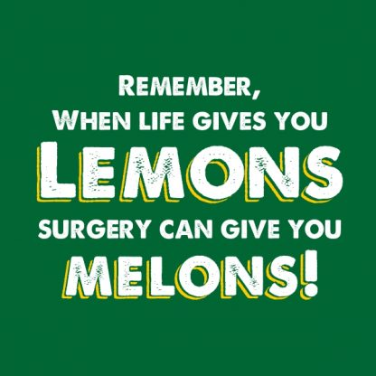 remember, when life gives you lemons, surgery can give you melons. white and yellow heat transfer on a green t-shirt