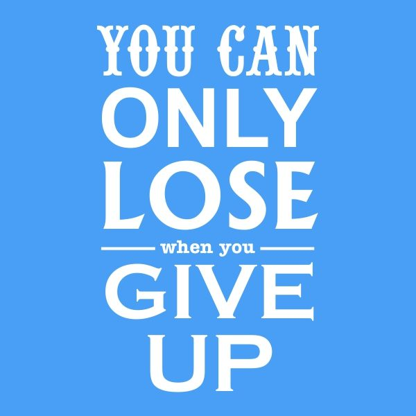 you can only lose when you give up - white heat transfer on a blue background
