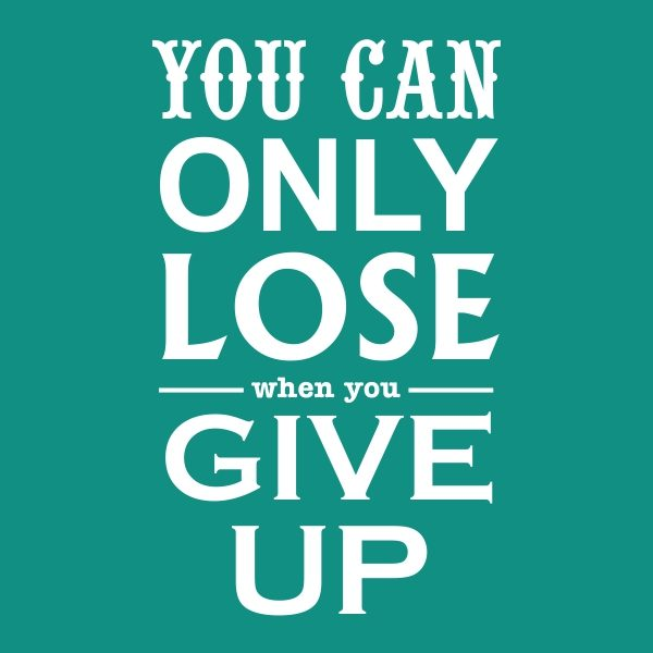 you can only lose when you give up - white heat transfer on a green background