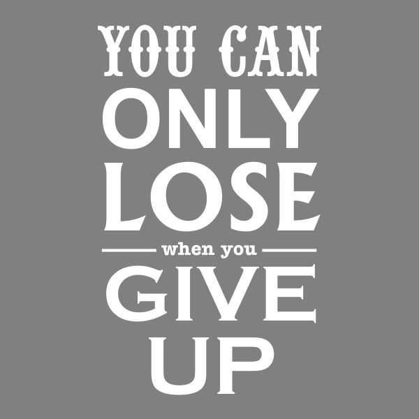 you can only lose when you give up - white heat transfer on a grey background