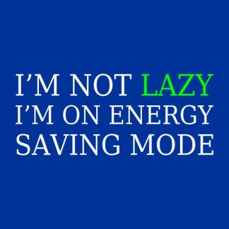 I´m not lazy i'm on energy saving mode heat transfer on a royal blue tshirt heat transfer on a royal blue tshirt