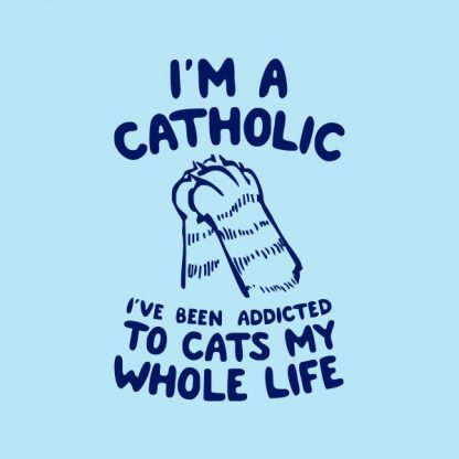 I'm a catholic, i've been addicted to cats my whole life heat transfer on a light blue tshirt