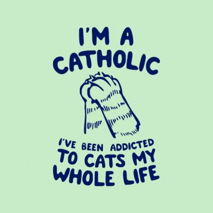I'm a catholic, i've been addicted to cats my whole life heat transfer on a light green tshirt