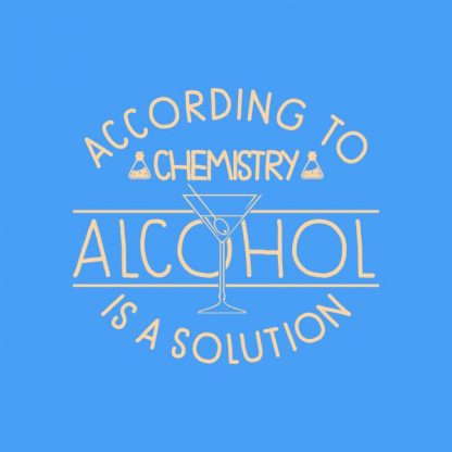 according to chemistry alcohol is a solution heat transfer on a light blue tshirt