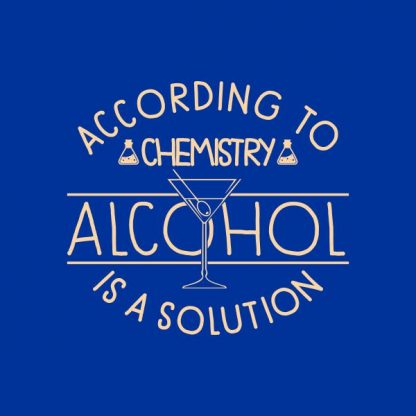 according to chemistry alcohol is a solution heat transfer on a royal blue tshirt