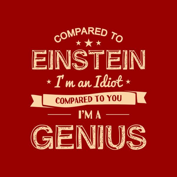 compared to einstein i'm an idiot compared to you i'm a genius heat transfer on a red tshirt
