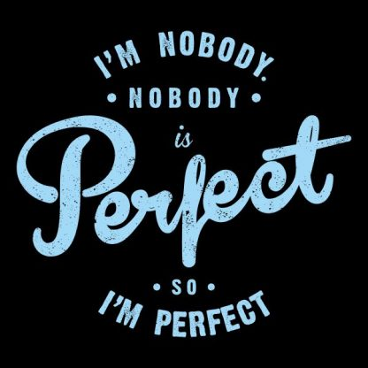 I'm nobody nobody is perfect so i´m perfect heat transfer on a black tshirt